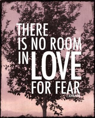 Love makes no room for fear